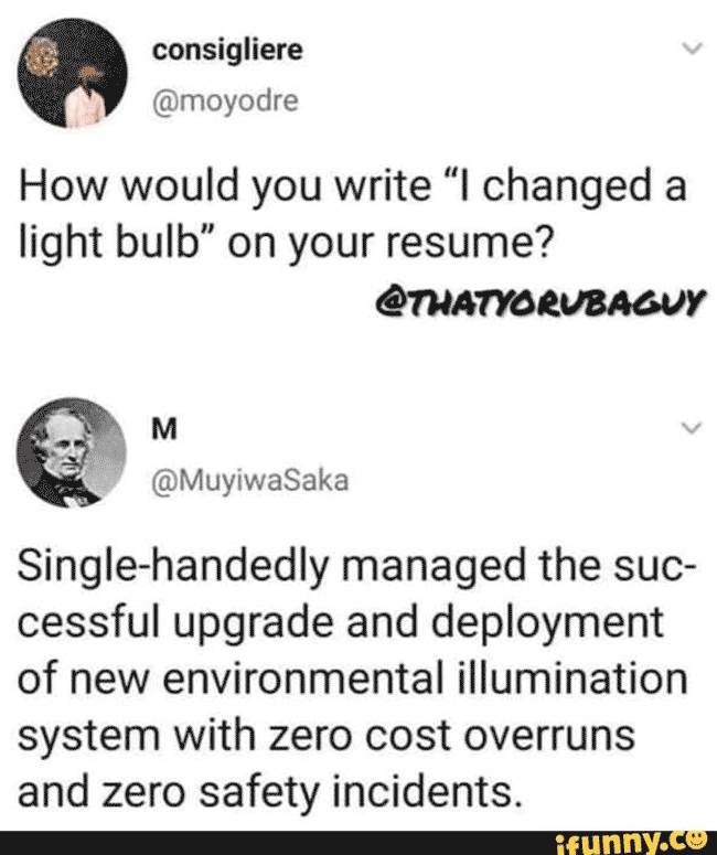 """Twitter resume meme with the question: """"how would you write I changed a light bulb on your resume?"""" with a comically embellished version as a reply."""